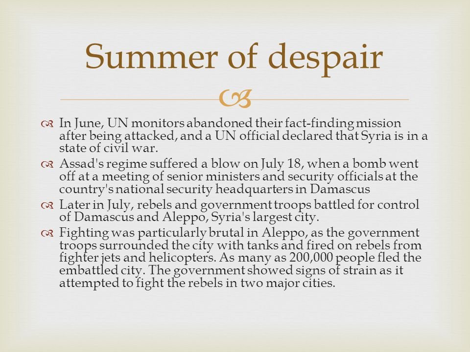   In June, UN monitors abandoned their fact-finding mission after being attacked, and a UN official declared that Syria is in a state of civil war.