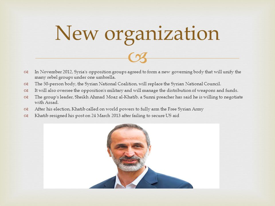   In November 2012, Syria s opposition groups agreed to form a new governing body that will unify the many rebel groups under one umbrella.