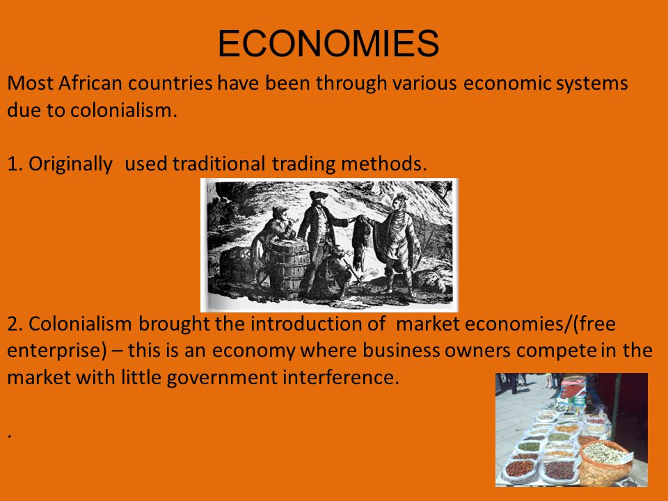 Most African countries have been through various economic systems due to colonialism.