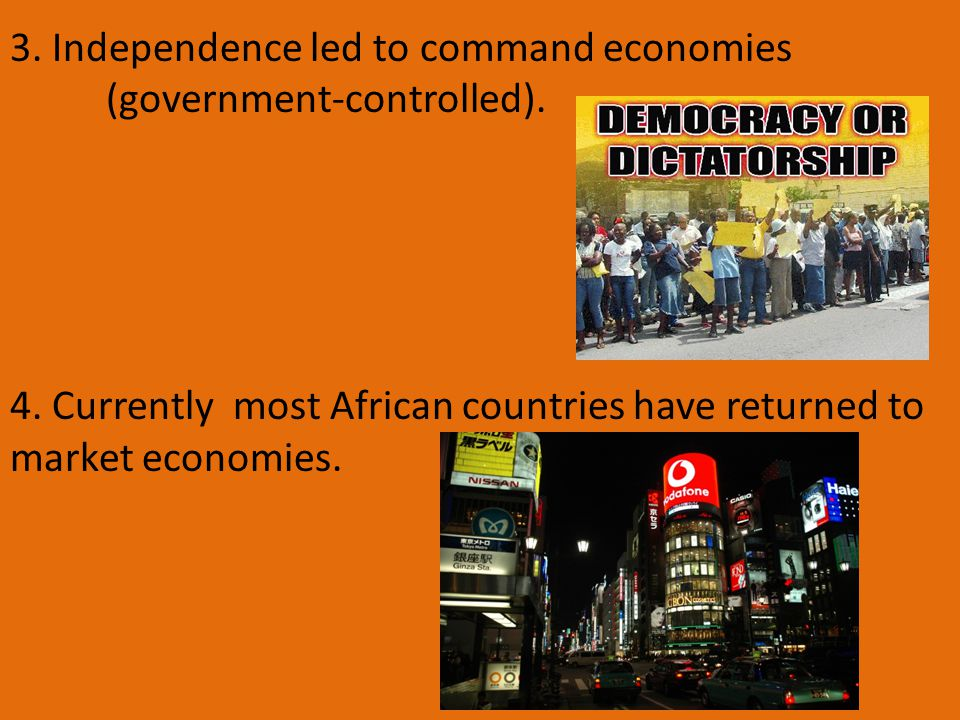 3. Independence led to command economies (government-controlled).