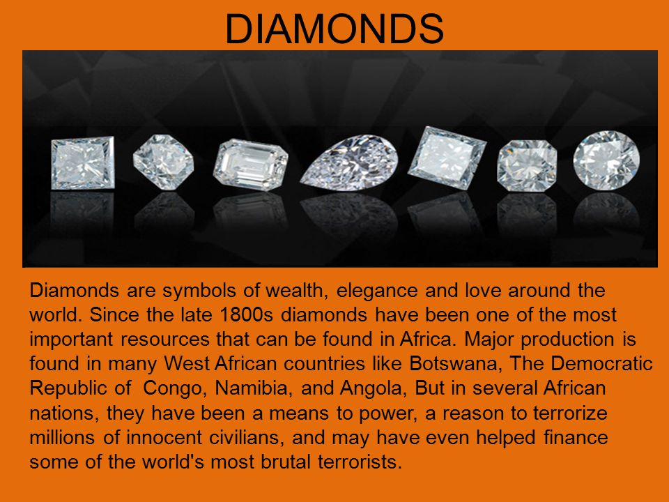 DIAMONDS Diamonds are symbols of wealth, elegance and love around the world.