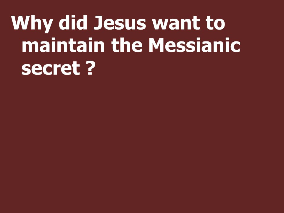 Why did Jesus want to maintain the Messianic secret ?