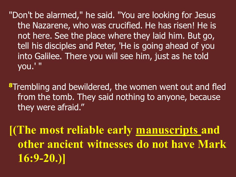 Don t be alarmed, he said. You are looking for Jesus the Nazarene, who was crucified.