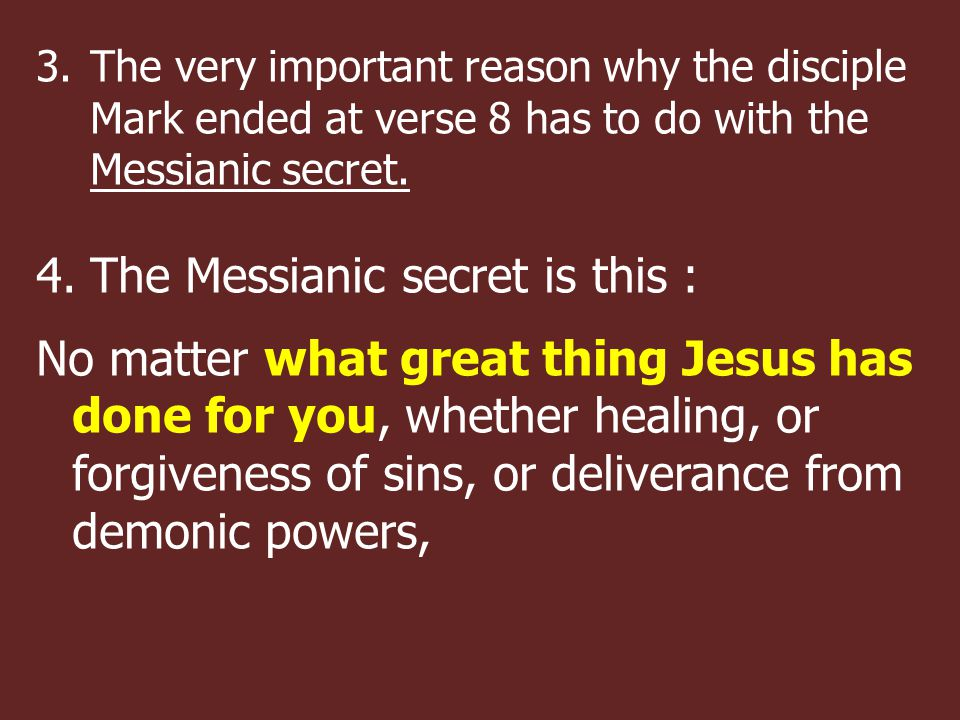 3.The very important reason why the disciple Mark ended at verse 8 has to do with the Messianic secret.