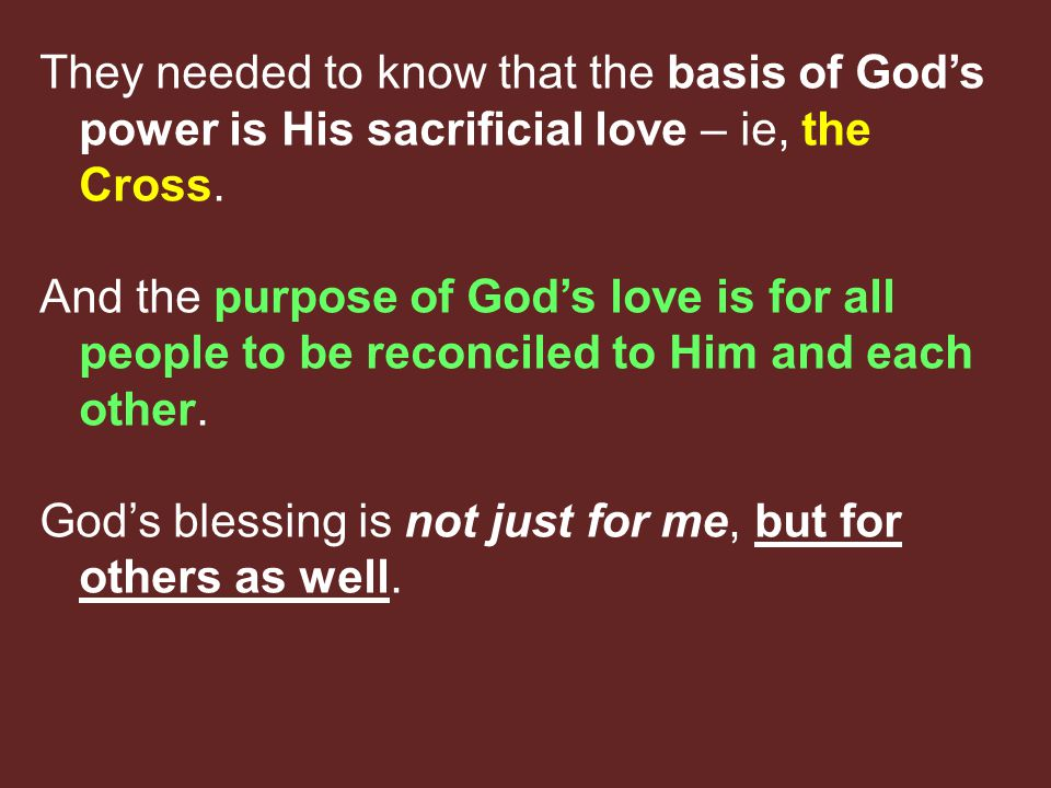 They needed to know that the basis of God's power is His sacrificial love – ie, the Cross.