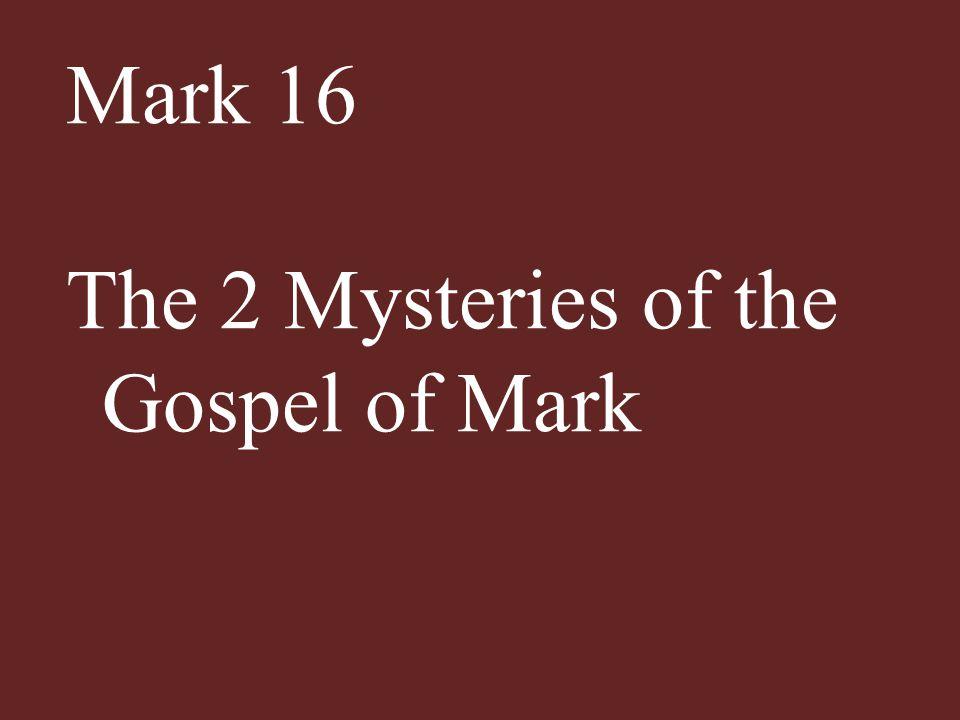 Mark 16 The 2 Mysteries of the Gospel of Mark