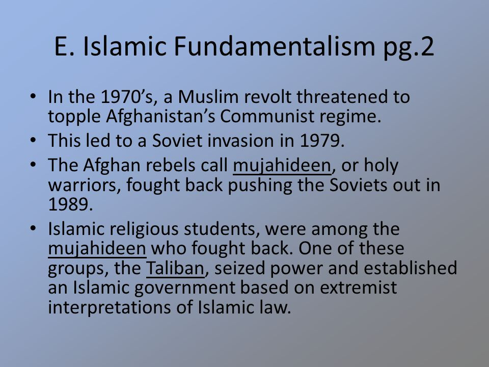 E. Islamic Fundamentalism pg.2 In the 1970's, a Muslim revolt threatened to topple Afghanistan's Communist regime. This led to a Soviet invasion in 19
