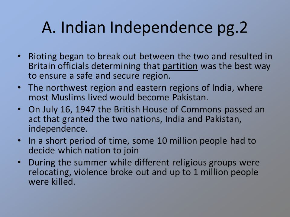 A. Indian Independence pg.2 Rioting began to break out between the two and resulted in Britain officials determining that partition was the best way t