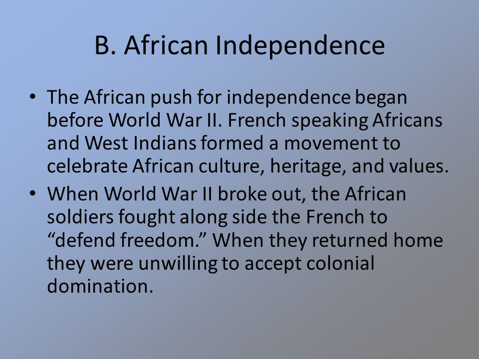 B. African Independence The African push for independence began before World War II.