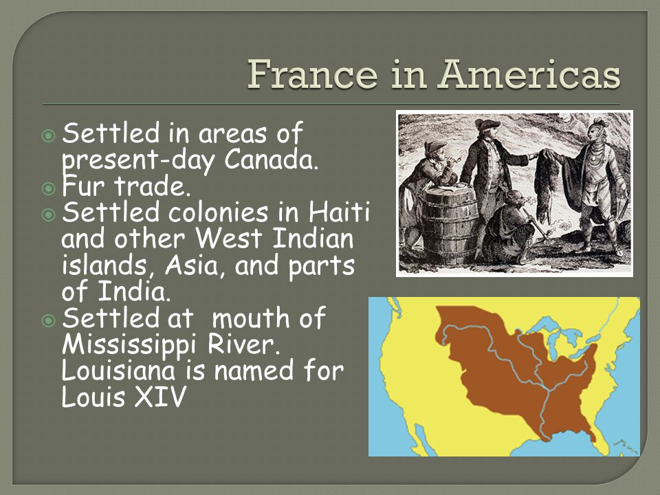  Settled in areas of present-day Canada.  Fur trade.  Settled colonies in Haiti and other West Indian islands, Asia, and parts of India.  Settled