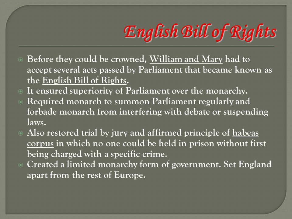  Before they could be crowned, William and Mary had to accept several acts passed by Parliament that became known as the English Bill of Rights.  It