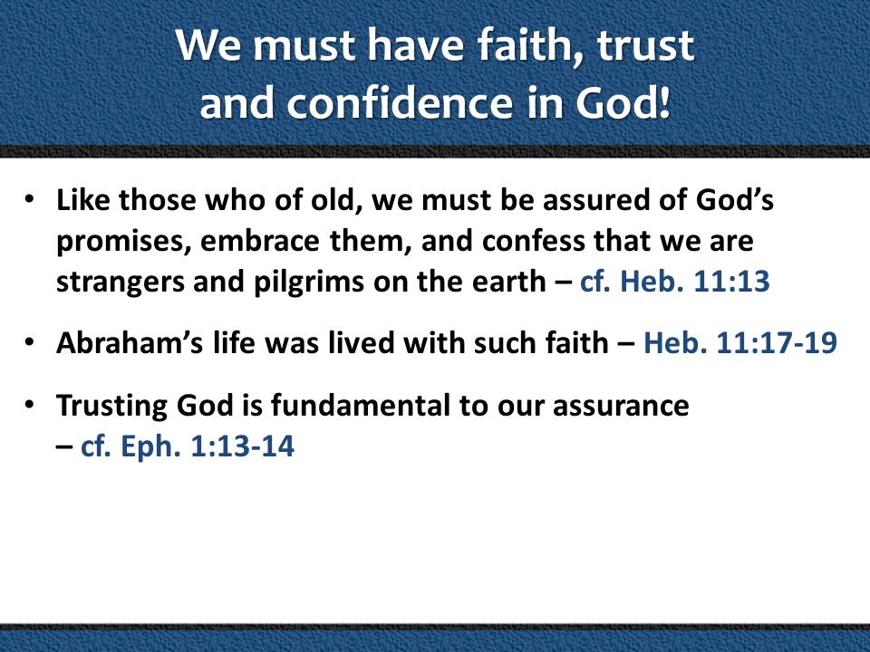 We must have faith, trust and confidence in God.
