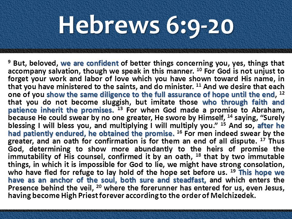 Hebrews 6:9-20 we are confident show the same diligence to the full assurance of hope until the end who through faith and patience inherit the promises.
