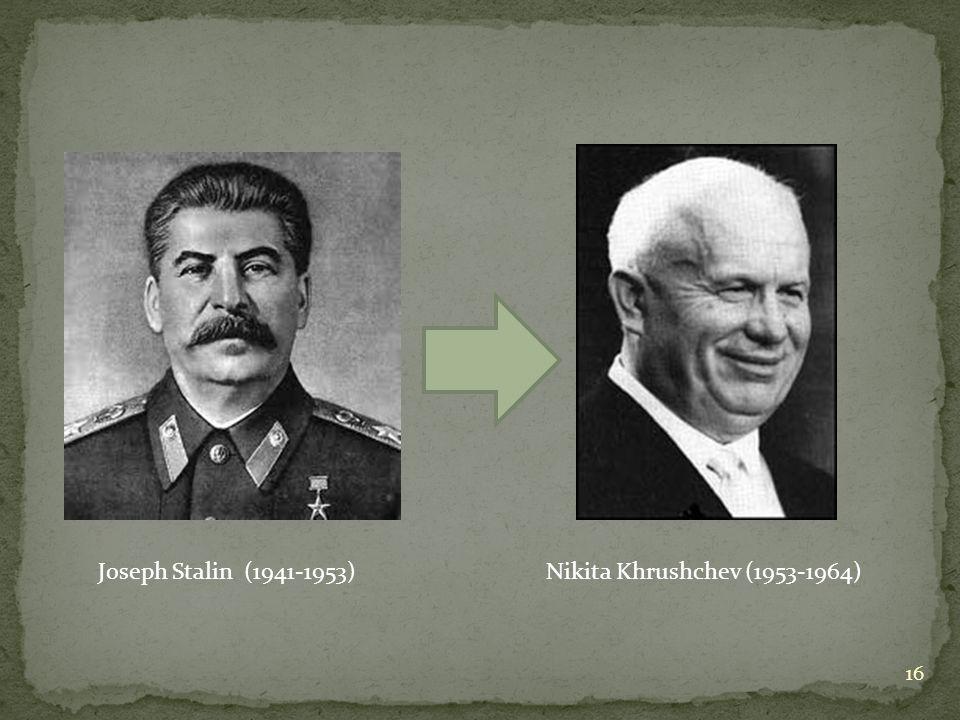 Joseph Stalin (1941-1953)Nikita Khrushchev (1953-1964) 16