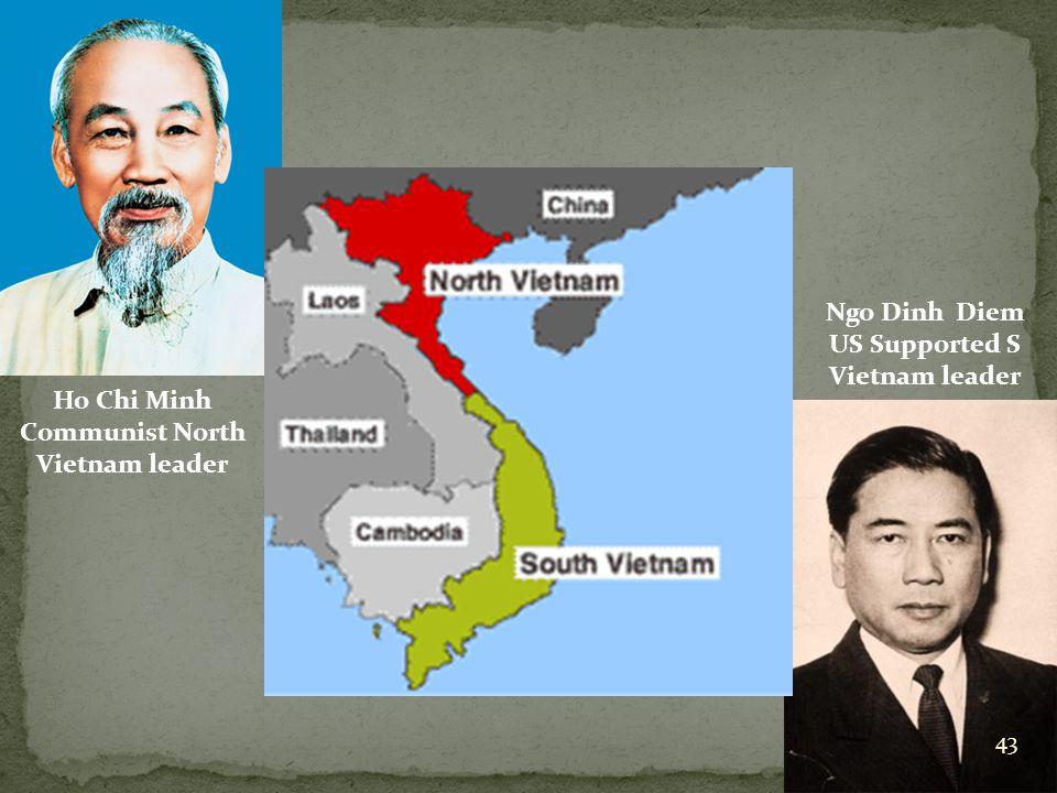 Ho Chi Minh Communist North Vietnam leader Ngo Dinh Diem US Supported S Vietnam leader 43