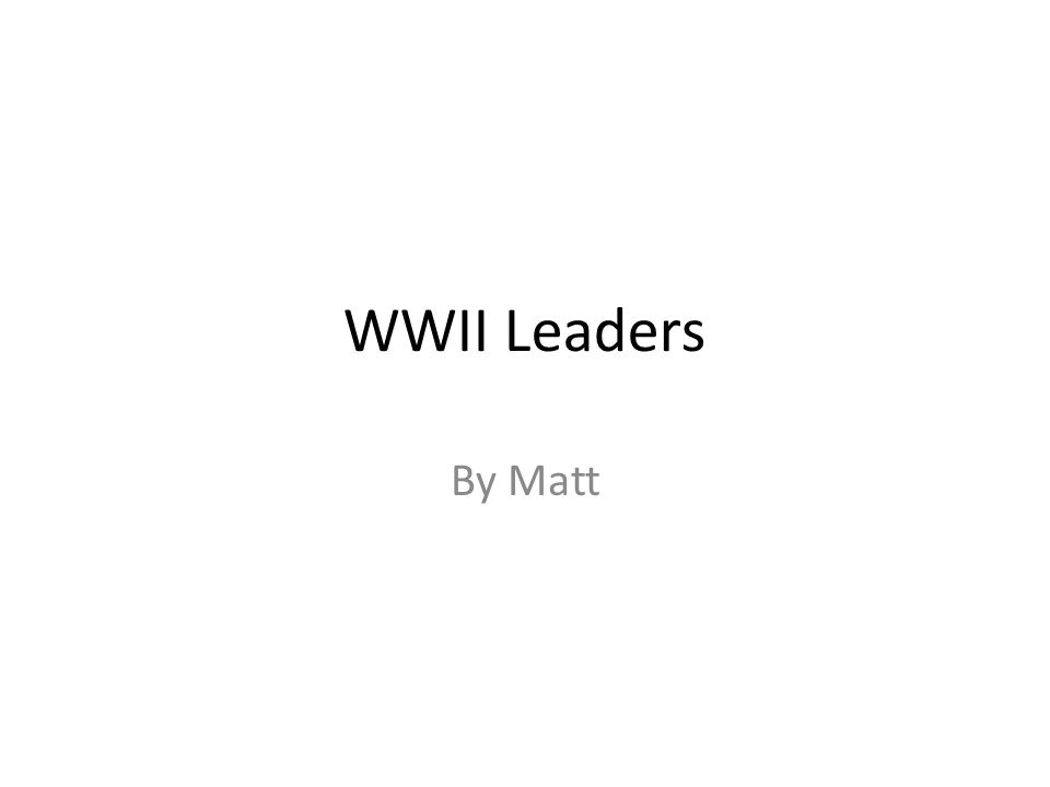 WWII Leaders By Matt
