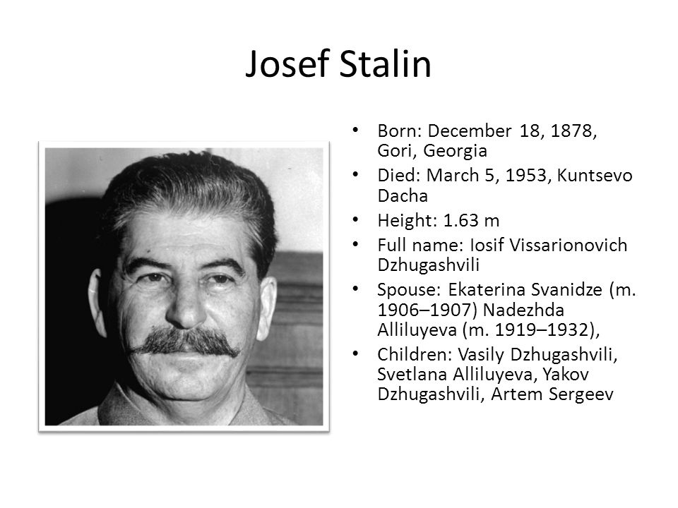 Things you might not know about Josef Stalin Uncle Joe's birth name was Losif Vissarionovich Dzhugashvili (several other alternative spellings are documented).