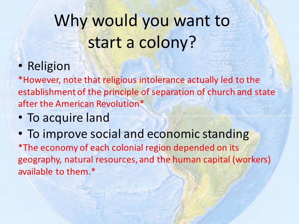 Why would you want to start a colony? Religion *However, note that religious intolerance actually led to the establishment of the principle of separat