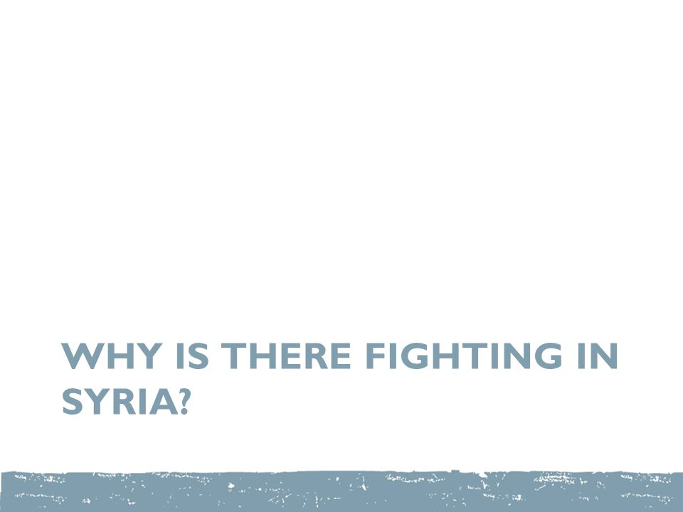 WHY IS THERE FIGHTING IN SYRIA