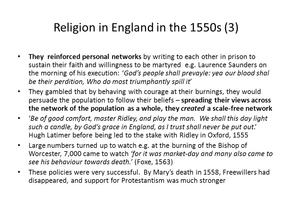Religion in England in the 1550s (3) They reinforced personal networks by writing to each other in prison to sustain their faith and willingness to be martyred e.g.