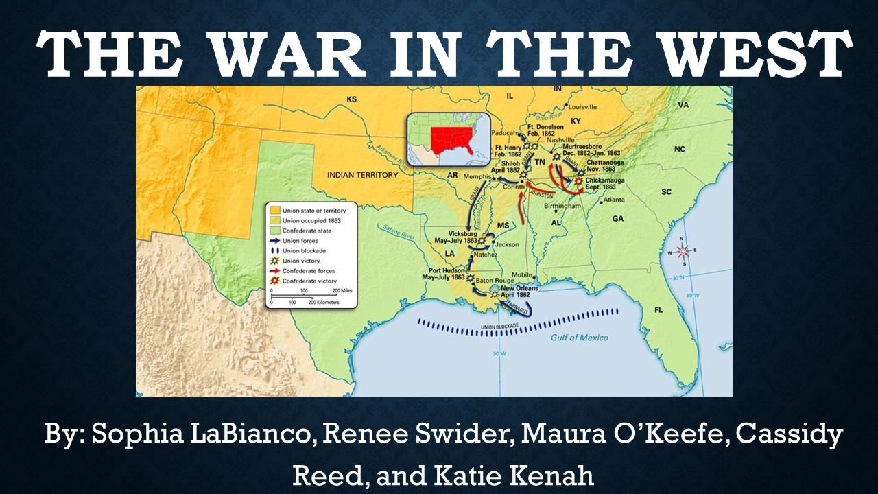 THE WAR IN THE WEST By: Sophia LaBianco, Renee Swider, Maura O'Keefe, Cassidy Reed, and Katie Kenah