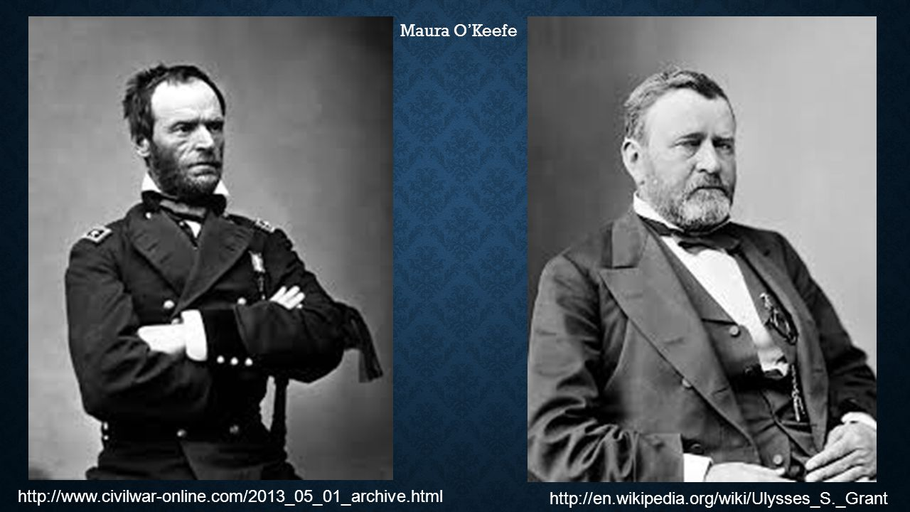 http://en.wikipedia.org/wiki/Ulysses_S._Grant http://www.civilwar-online.com/2013_05_01_archive.html Maura O'Keefe