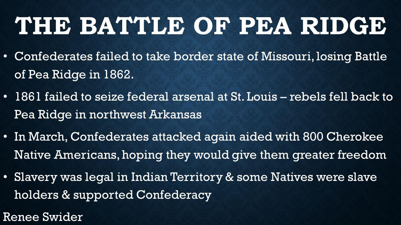 THE BATTLE OF PEA RIDGE Confederates failed to take border state of Missouri, losing Battle of Pea Ridge in 1862.