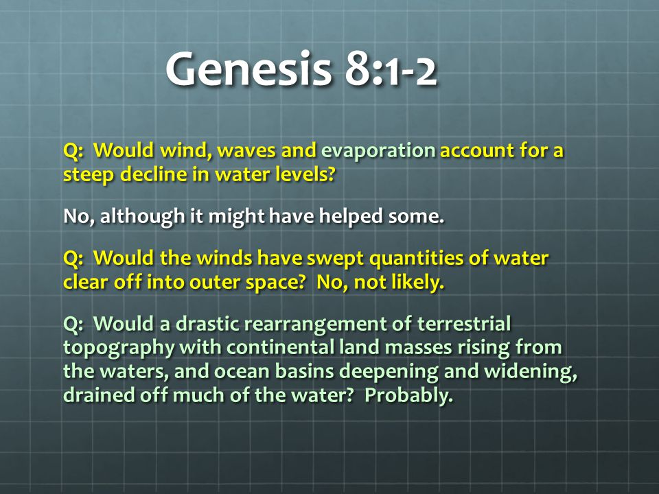 Genesis 8:1-2 Q: Would wind, waves and evaporation account for a steep decline in water levels.
