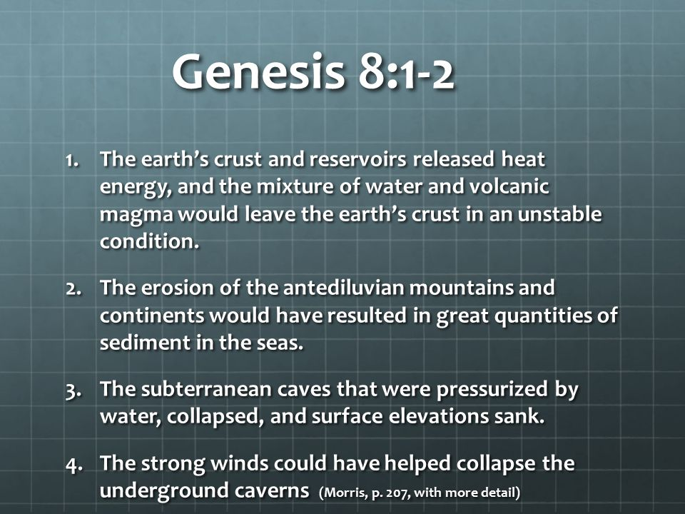 Genesis 8:1-2 1.The earth's crust and reservoirs released heat energy, and the mixture of water and volcanic magma would leave the earth's crust in an unstable condition.