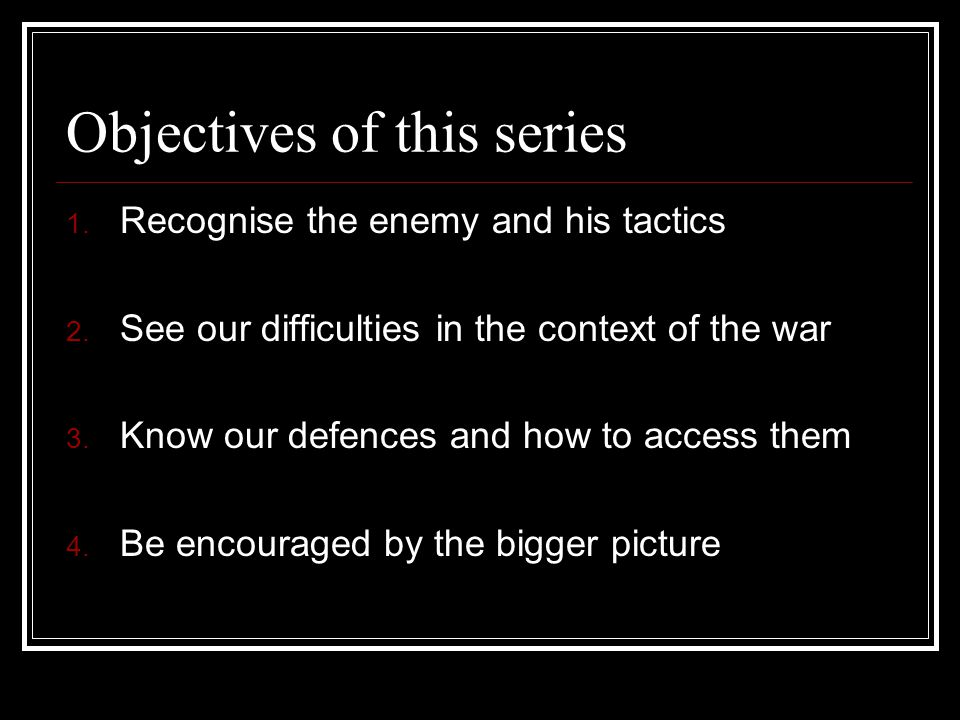 Objectives of this series 1. Recognise the enemy and his tactics 2.