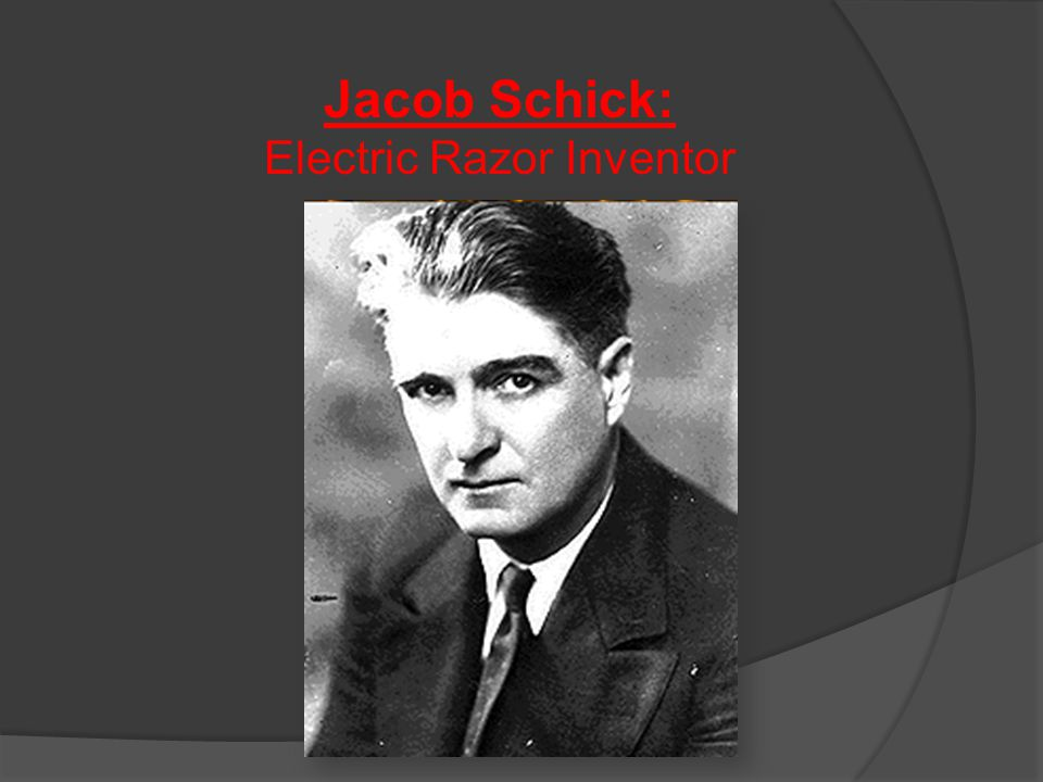 Who was Jacob Schick: Early Life: Born September16th, 1877 in Ottumwa, Iowa Raised in Los Cerillos, New Mexico Railway Father: