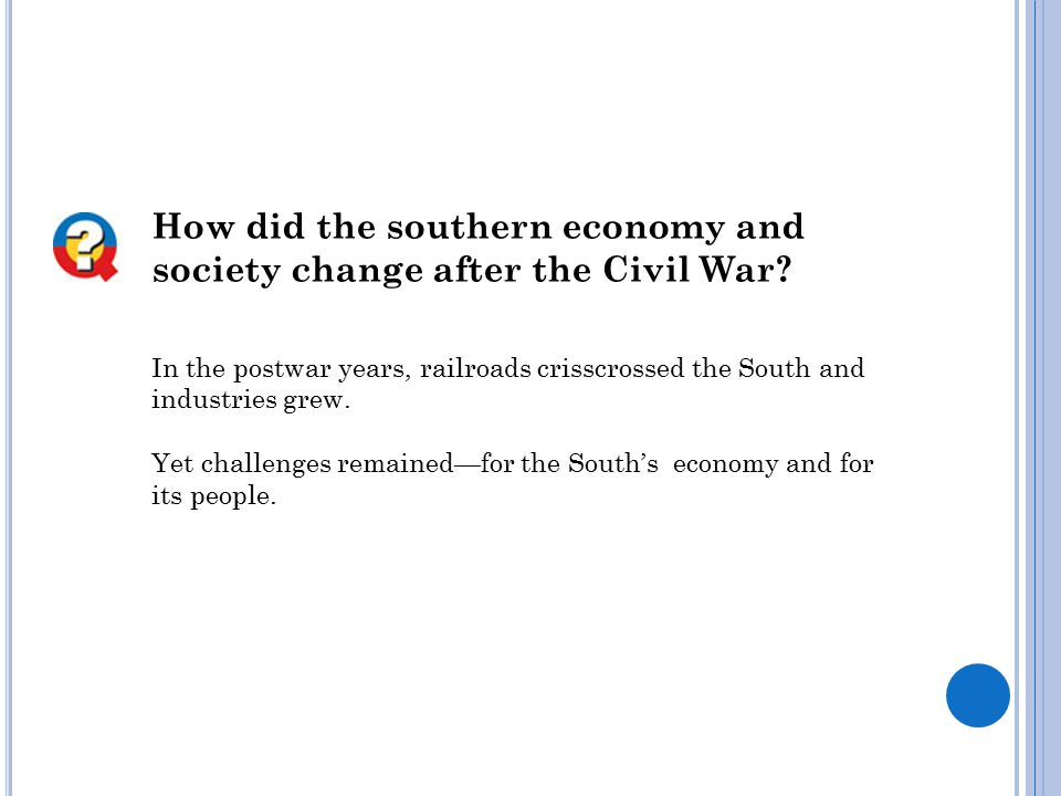 How did the southern economy and society change after the Civil War? In the postwar years, railroads crisscrossed the South and industries grew. Yet c