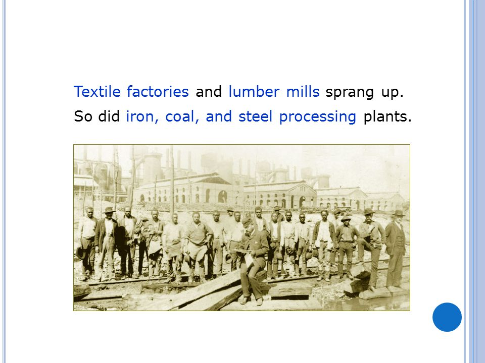 Textile factories and lumber mills sprang up. So did iron, coal, and steel processing plants.