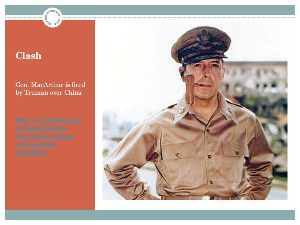 Clash Gen. MacArthur is fired by Truman over China http://www.history.co m/topics/korean- war/videos/truman- sacks-general- macarthur