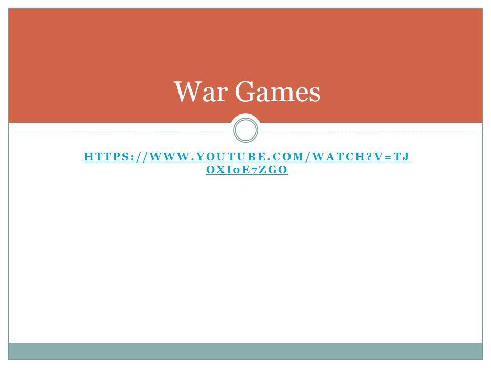 HTTPS://WWW.YOUTUBE.COM/WATCH V=TJ OXI0E7ZGO War Games