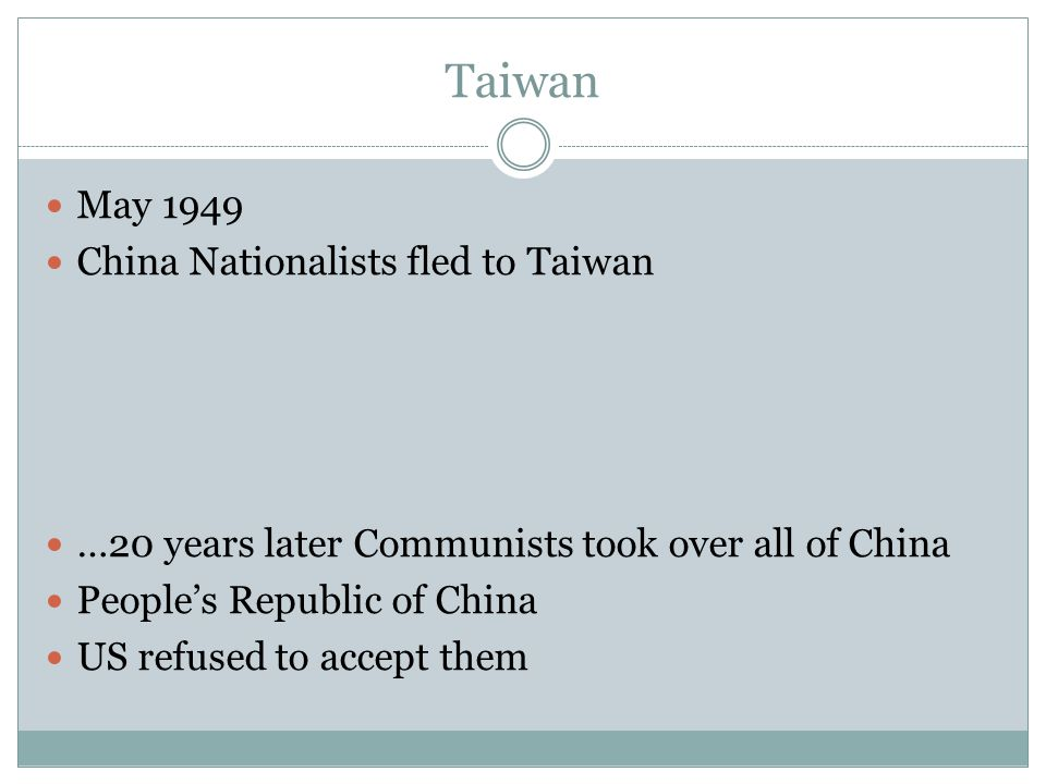 May 1949 China Nationalists fled to Taiwan …20 years later Communists took over all of China People's Republic of China US refused to accept them
