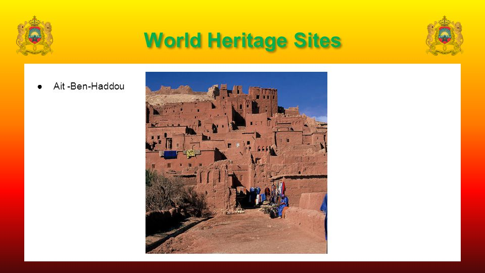 World Heritage Sites ●Ait -Ben-Haddou