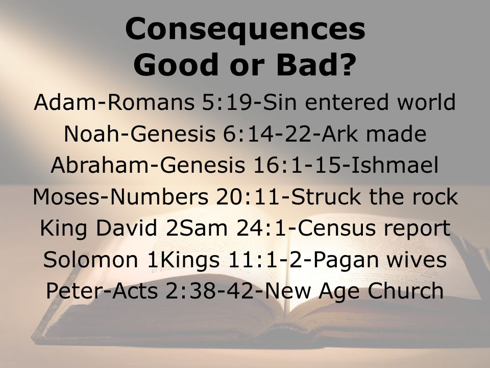 Consequences Good or Bad.