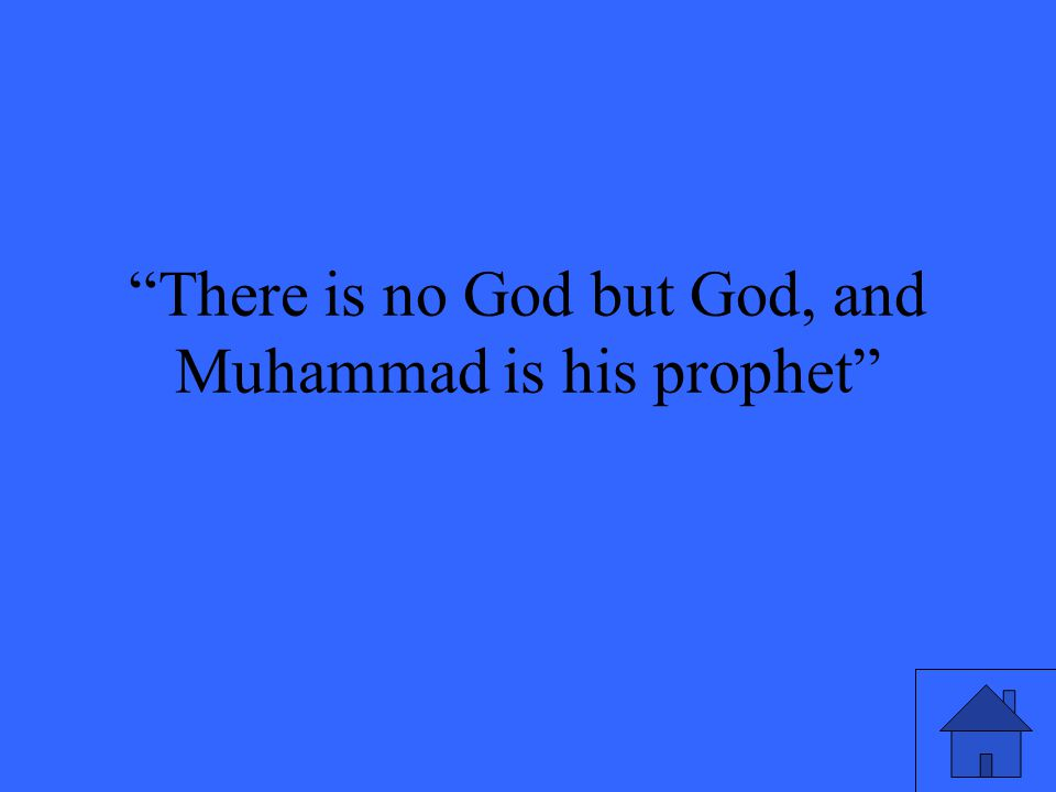 There is no God but God, and Muhammad is his prophet
