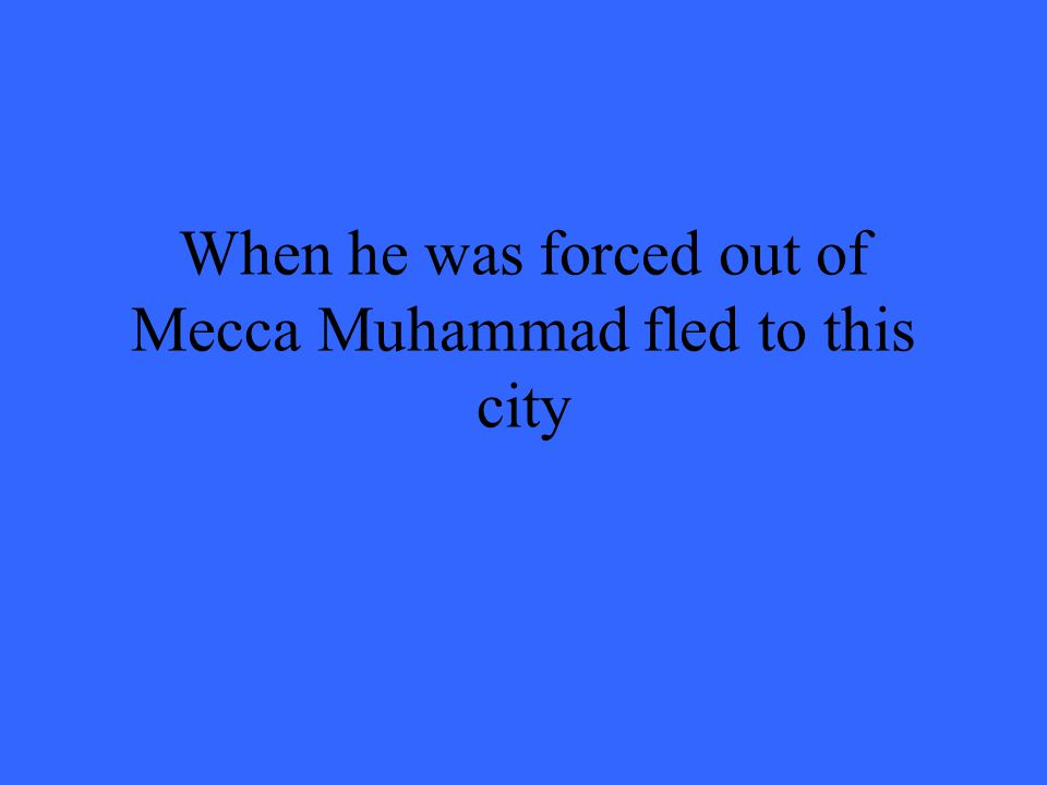 When he was forced out of Mecca Muhammad fled to this city