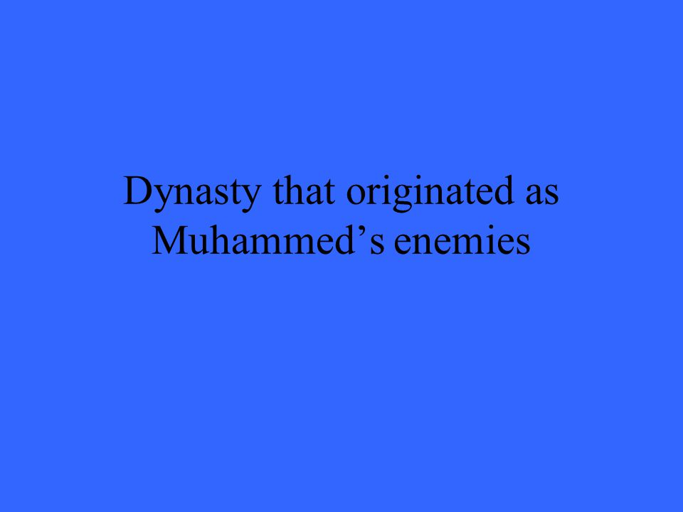 Dynasty that originated as Muhammed's enemies