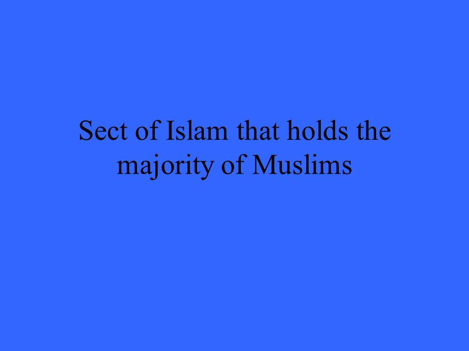Sect of Islam that holds the majority of Muslims