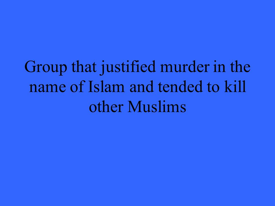 Group that justified murder in the name of Islam and tended to kill other Muslims