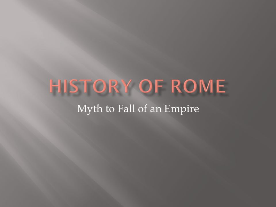 Myth to Fall of an Empire