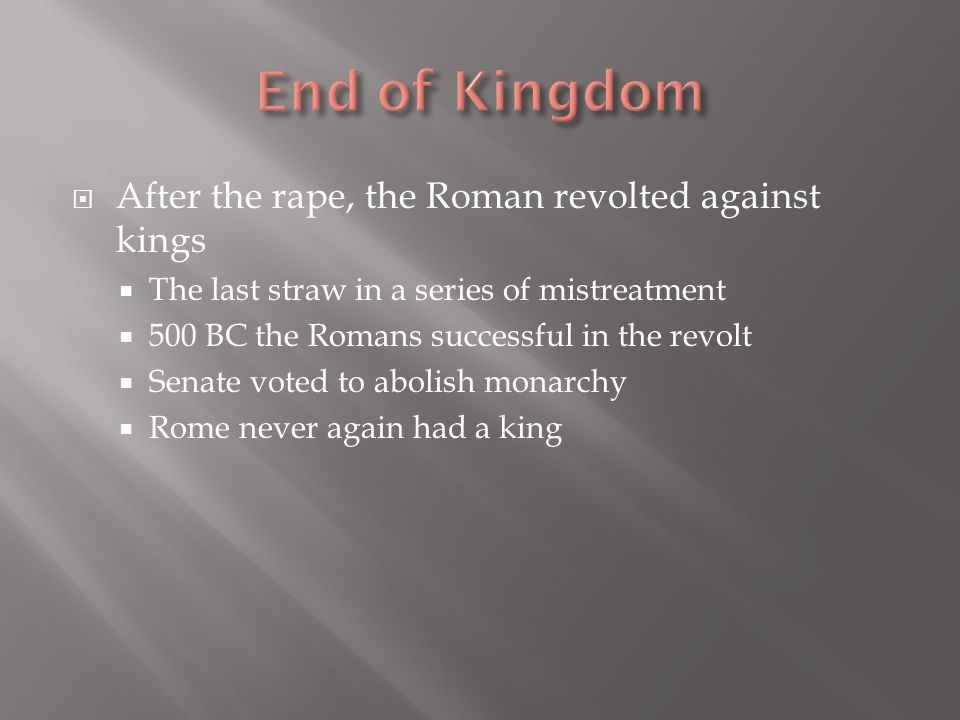  After the rape, the Roman revolted against kings  The last straw in a series of mistreatment  500 BC the Romans successful in the revolt  Senate