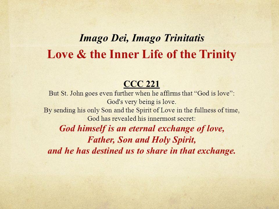 Imago Dei, Imago Trinitatis Love & the Inner Life of the Trinity CCC 221 But St.