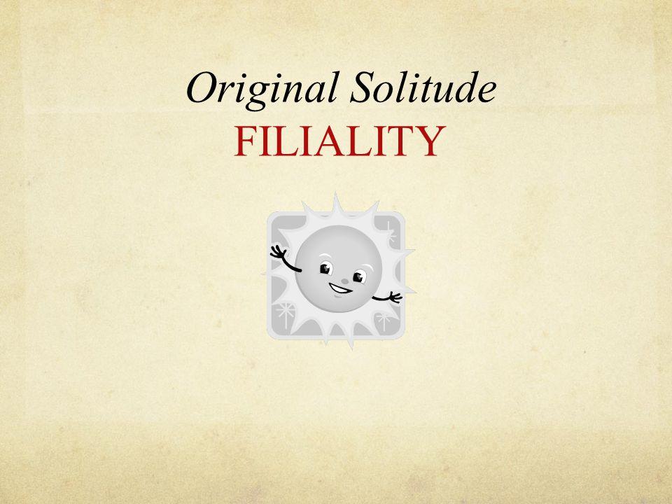 Original Solitude FILIALITY