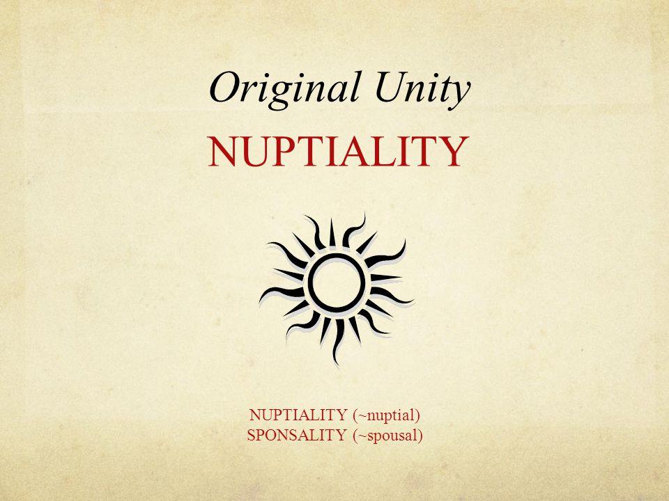 Original Unity NUPTIALITY NUPTIALITY (~nuptial) SPONSALITY (~spousal)
