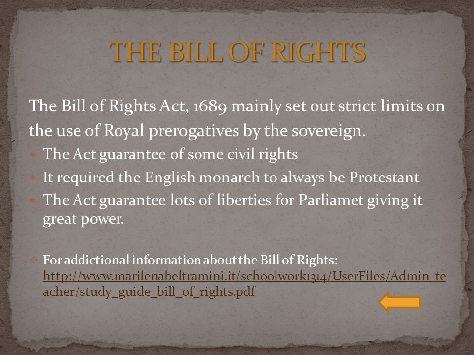 The Bill of Rights Act, 1689 mainly set out strict limits on the use of Royal prerogatives by the sovereign.