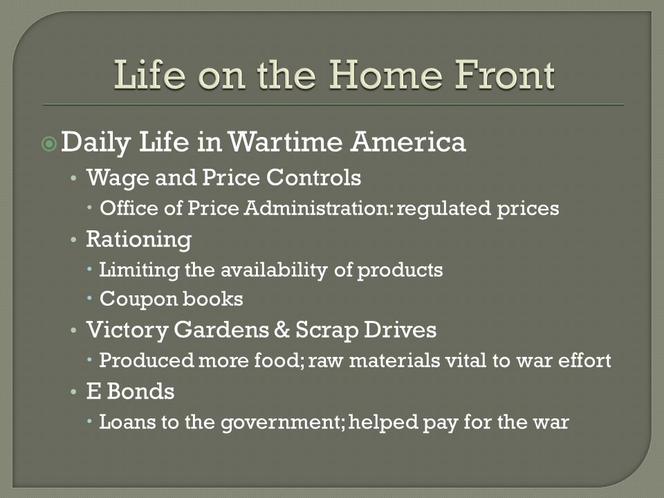  Daily Life in Wartime America Wage and Price Controls  Office of Price Administration: regulated prices Rationing  Limiting the availability of pr